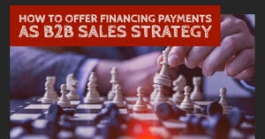 How to offer financing payments as B2B sales strategy