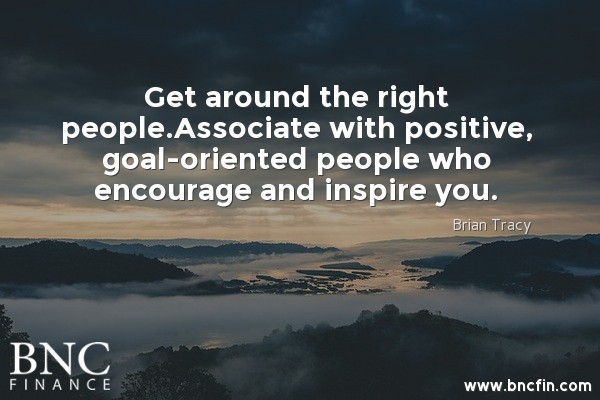 """""""GET AROUND THE RIGHT PEOPLE - ASSOCIATE WITH POSITIVE, GOAL - ORIENTED PEOPLE WHO ENCOURAGE AND INSPIRE YOU"""" INSPIRATIONAL QUOTE"""