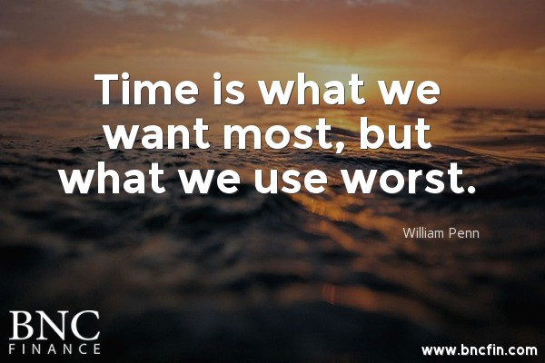 """""""TIME IS WHAT WE WANT MOST, BUT WHAT WE USE WORST"""" - MOTIVATIONAL QUOTE"""