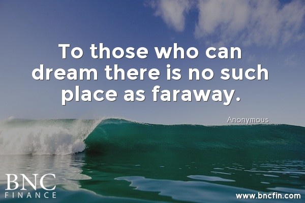"""""""TO THOSE WHO CAN DREAM THERE IS NO SUCH PLACE AS FARAWAY"""" - INSPIRATIONAL QUOTE"""
