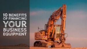 10 Benefits of Financing your Business Equipment