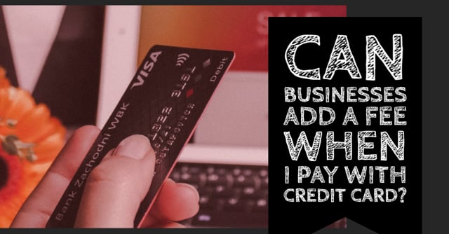 Can businesses charge a fee when I pay with credit card?