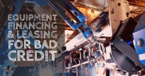 Equipment Financing and Leasing for Bad Credit