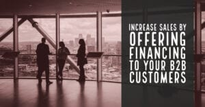 Increase Sales by Offering Financing to B2B customers