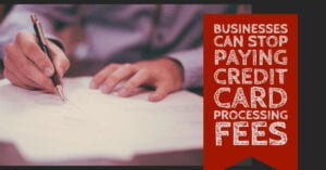 Businesses Can Stop Paying Credit Card Processing Fees