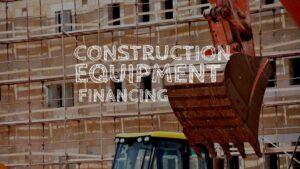 Construction Equipment Financing